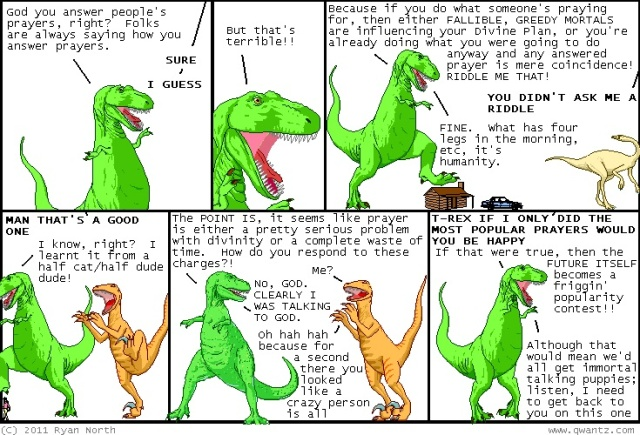 """T-Rex is assuming that all who pray have prayed for an immortal talking puppy at some point.  It is, gentle reader, the closest thing to a universal desire that I could conceive of."""